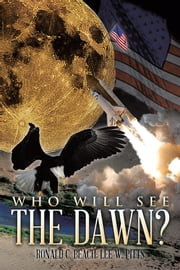 Who Will See the Dawn? ebook by Ronald C. Beach; Lee W. Pitts