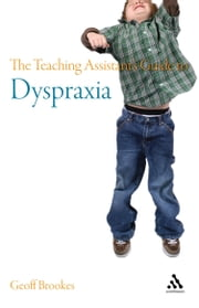 The Teaching Assistant's Guide to Dyspraxia ebook by Geoff Brookes