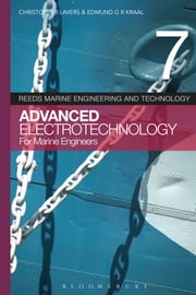 Reeds Vol 7: Advanced Electrotechnology for Marine Engineers ebook by Dr. Christopher Lavers,Edmund G.R. Kraal