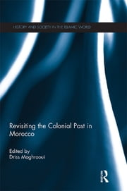 Revisiting the Colonial Past in Morocco ebook by Driss Maghraoui