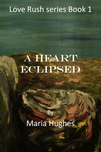 A Heart Eclipsed. ebook by Maria Hughes
