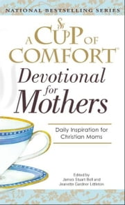 Cup Of Comfort For Devotional for Mothers ebook by James Stuart Bell,Jeanette Gardner Littleton