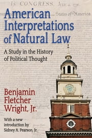 American Interpretations of Natural Law - A Study in the History of Political Thought ebook by Benjamin Fletcher Wright, Sidney A. Pearson, Jr.