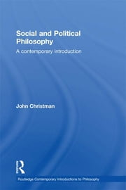 Social and Political Philosophy - A Contemporary Introduction ebook by John Christman