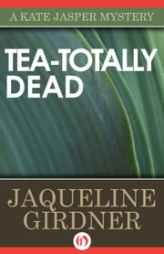 Tea-Totally Dead ebook by Jaqueline Girdner