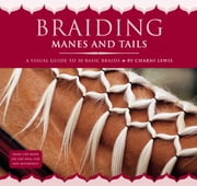 Braiding Manes and Tails - A Visual Guide to 30 Basic Braids ebook by Charni Lewis