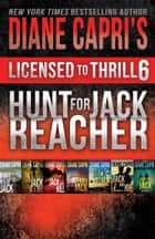 Licensed to Thrill 6 - Hunt For Jack Reacher Series Thrillers Books 1-7 ebook by Diane Capri