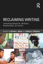 Reclaiming Writing ebook by Richard J. Meyer,Kathryn F. Whitmore