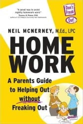 Homework - A Parent's Guide to Helping Out Without Freaking Out ebook by Neil McNerney