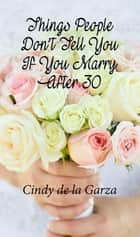 Things People Don't Tell You If You Marry After 30 ebook by Cindy de la Garza