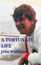 A Fortunate Life ebook by John Williams, Christopher J Williams