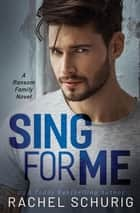 Sing For Me - A Ransom Family Novel ebook by Rachel Schurig