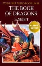 THE BOOK OF DRAGONS Classic Novels: New Illustrated [Free Audiobook Links] ebook by E. Nesbit
