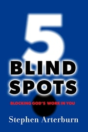 5 Blind Spots - Blocking God's Work In You ebook by Arterburn