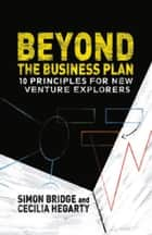 Beyond the Business Plan - 10 Principles for New Venture Explorers ebook by S. Bridge, C. Hegarty