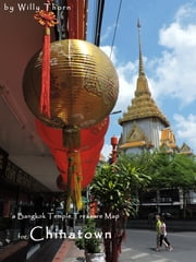 A Bangkok Temple Treasure Map: for Chinatown ebook by Willy Thorn