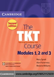 The TKT Course Modules 1, 2 and 3 ebook by Spratt, Mary