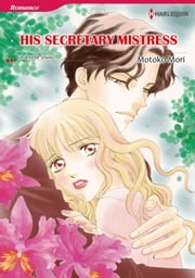 HIS SECRETARY MISTRESS (Harlequin Comics) - Harlequin Comics ebook by Chantelle Shaw,Motoko Mori