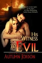 His Witness to Evil ebook by Autumn Jordon