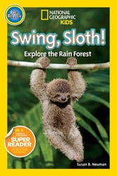 National Geographic Readers: Swing Sloth! - Explore the Rain Forest ebook by Susan B. Neuman