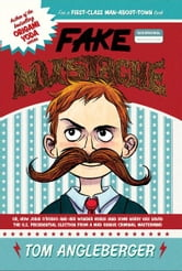 Fake Mustache - Or, How Jodie O'Rodeo and Her Wonder Horse (and Some Nerdy Kid) Saved the U.S. Presidential Election from a Mad Genius Criminal Mastermind ebook by Tom Angleberger