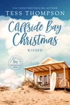 Cliffside Bay Christmas: Kissed - A Cliffside Bay Novella ebook by Tess Thompson