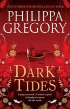 Dark Tides ebook by Philippa Gregory