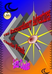 The Extraordinary Adventures of Charlie Frank ebook by Len Cooke