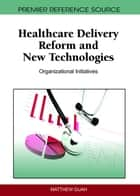 Healthcare Delivery Reform and New Technologies ebook by Matthew Guah