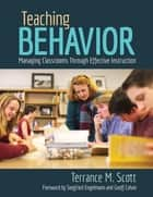 Teaching Behavior - Managing Classrooms Through Effective Instruction ebook by Terrance M. Scott