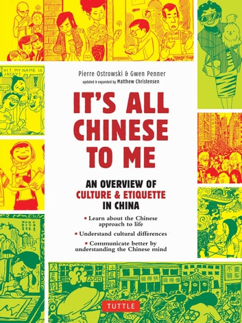 It's All Chinese To Me - An Overview of Chinese Culture, Travel & Etiquette (Fully Revised and Expanded) eBook by Pierre Ostrowski,Matthew B. Christensen