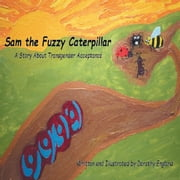 Sam the Fuzzy Caterpillar - A Story About Transgender Acceptance ebook by Dorothy England