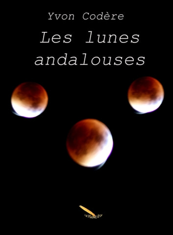 Les lunes andalouses ebook by Yvon Codère