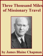 Three Thousand Miles of Missionary Travel ebook by James Blaine Chapman