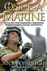 Once a Marine: An Iraq War Tank Commander's Inspirational Memoir of Combat Courage and Recovery - An Iraq War Tank Commander's Inspirational Memoir of Combat, Courage, and Recovery ebook by Nick Popaditch Mike Steere