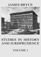 Studies in History and Jurisprudence, Vol. 1 ebook by James Bryce