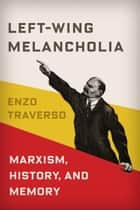 Left-Wing Melancholia ebook by Enzo Traverso