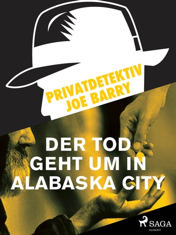 Privatdetektiv Joe Barry - Der Tod geht um in Alabaska City ebook by Joe Barry
