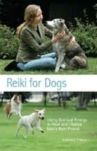 Reiki for Dogs ebook by Kathleen Prasad