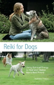 Reiki for Dogs - Using Spiritual Energy to Heal and Vitalize Man's Best Friend ebook by Kathleen Prasad