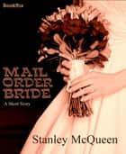 Mail Order Bride ebook by Stanley Mcqueen