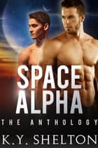 Space Alpha: The Anthology - Space Alpha ebook by K.Y. Shelton