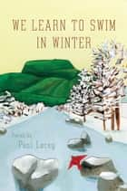 We Learn to Swim in Winter ebook by Paul Lacey