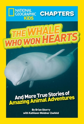 National Geographic Kids Chapters: The Whale Who Won Hearts - And More True Stories of Adventures with Animals eBook by Brian Skerry,Kathleen Weidner Zoehfeld