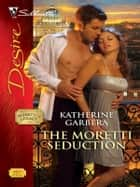 The Moretti Seduction eBook by Katherine Garbera