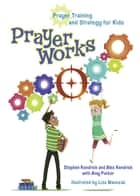 PrayerWorks - Prayer Strategy and Training for Kids ebook by Stephen Kendrick, Alex Kendrick, Amy Parker,...