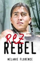 Rez Rebel ebook by Melanie Florence