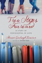 Two Steps Forward - A Story of Persevering in Hope ebook by Sharon Garlough Brown