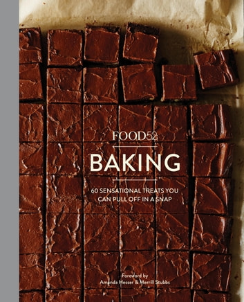 Food52 Baking - 60 Sensational Treats You Can Pull Off in a Snap ebook by Editors of Food52
