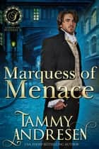 Marquess of Menace - Lords of Scandal, #10 ebook by Tammy Andresen
